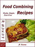 img - for Food Combining Recipes: 30 Lunch Menus: (healthy, simple and fuss-free recipes) (Food Combining Cookbooks 5) book / textbook / text book