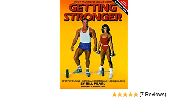 By bill pearl getting stronger: weight training for men and women.