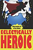 img - for Eclectically Heroic (Eclectic Writings Series) (Volume 5) book / textbook / text book