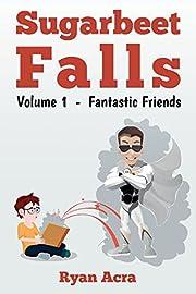 Sugarbeet Falls: Volume 1 - Fantastic Friends