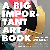 Image of A Big Important Art Book (Now with Women): Profiles of Unstoppable Female Artists--and Projects to Help You Become One