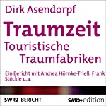 Traumzeit: Touristische Traumfabriken | Dirk Asendorpf