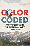 """Walter Nugent, """"Color Coded: Party Politics in the American West, 1950–2016"""" (U Oklahoma Press, 2018)"""