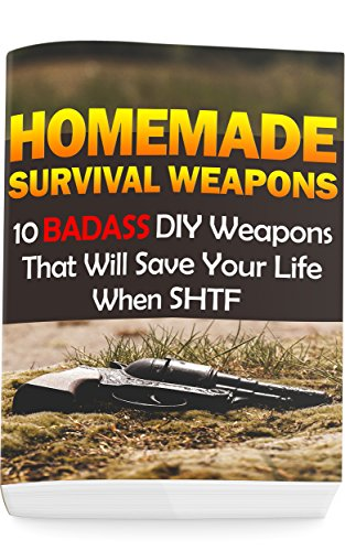 Homemade Survival Weapons: 10 Badass DIY Weapons That Will Save Your Life When SHTF: (Self-Defense, Survival Gear) by [Craig, Nathan]