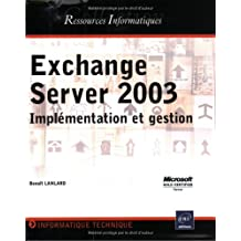 Exchange Server2003: Implémentation et gestion  Ress. Inf.