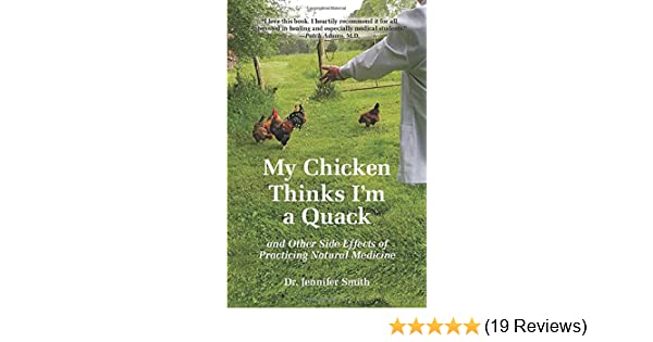 My Chicken Thinks I'm a Quack: and Other Side Effects of Practicing Natural Medicine