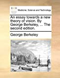 The an Essay Towards a New Theory of Vision by George Berkeley, George Berkeley, 1170038611