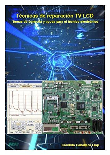 Técnicas de reparación TV LCD: Temas de consulta y ayuda para el técnico electrónico (