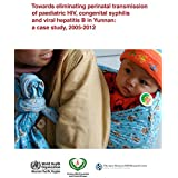Towards Eliminating Perinatal Transmission of Paediatric HIV, Congenital Syphilis and Viral Hepatitis B in Yunnan: A Case Study, 2005-2012