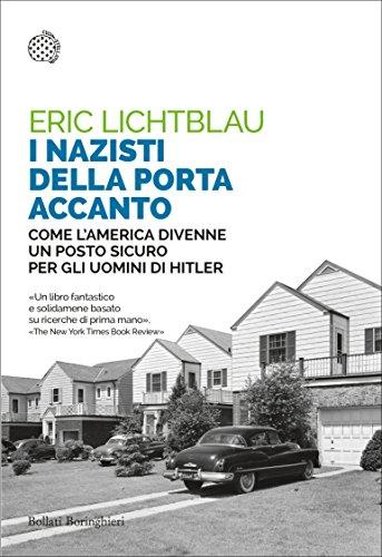 I nazisti della porta accanto: Come lAmerica divenne un porto sicuro per gli uomini di Hitler (Italian Edition)