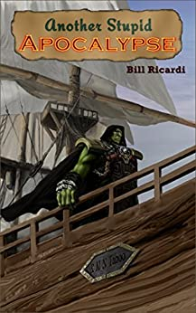 Another Stupid Apocalypse (Another Stupid Trilogy Book 3) by [Ricardi, Bill]