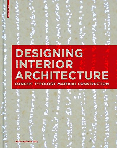 DESIGNING INTERIOR ARCHITECTURE (LEYDECKER) by Birkhäuser