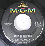 HANK WILLIAMS, JR. 45 RPM I'M IN NO CONDITION / I'M GONNA BREAK YOUR HEART