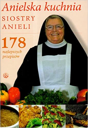Anielska Kuchnia Siostry Anieli 9788360703571 Amazoncom