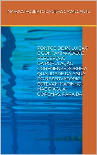 PONTOS DE POLUIÇÃO E CONTAMINAÇÃO, E PERCEPÇÃO DA POPULAÇÃO COREMENSE SOBRE A QUALIDADE DA ÁGUA DO RESERVATÓRIO ESTEVAM MARINHO-MÃE D'ÁGUA, COREMAS, PARAÍBA