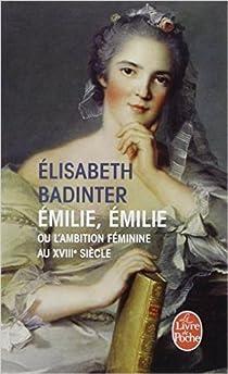 Émilie, Émilie : L'ambition féminine au XVIIIè siècle par Badinter
