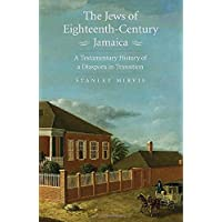 The Jews of Eighteenth-Century Jamaica: A Testamentary History of a Diaspora in Transition