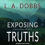 Exposing Truths: Sam Mason Mystery Series, Book 3   L. A. Dobbs