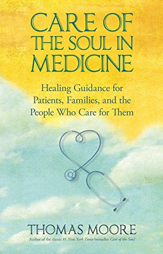 Download Care of the Soul In Medicine: Healing Guidance for Patients, Families, and the People Who Care for Them PDF