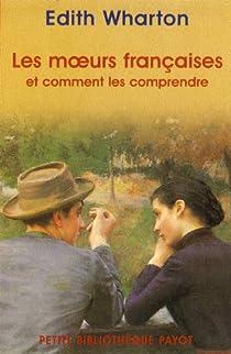 Les moeurs françaises et comment les comprendre par Wharton