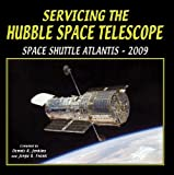 Servicing the Hubble Space Telescope, Dennis R. Jenkins and Jorge R. Frank, 1580071384