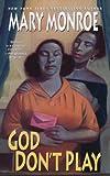 God Don't Play, Mary Monroe, 0758231490