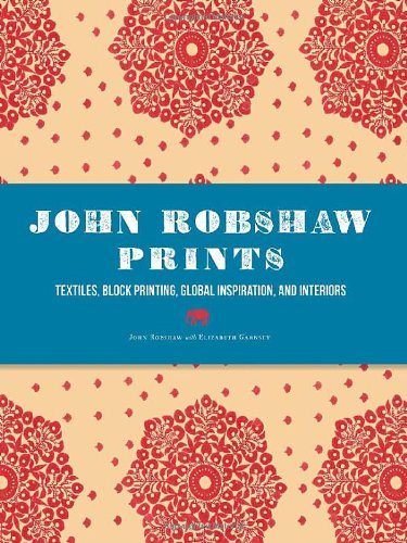 John Robshaw Prints: Textiles, Block Printing, Global Inspiration, and ()