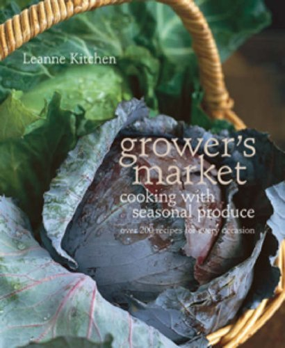 Read Online Grower's Market: Cooking with Seasonal Produce by Leanne Kitchen (2006-10-16) pdf epub