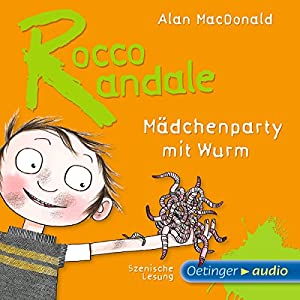 Mädchenparty mit Wurm (Rocco Randale 1) Hörbuch