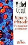 Aux sources de la maladie : De l'écologie indiviuelle à l'écologie planétaire par Odoul