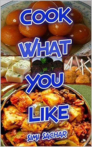 Cook What You Like by Simi Sachar
