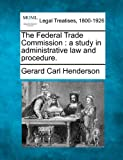 img - for The Federal Trade Commission: a study in administrative law and procedure. book / textbook / text book