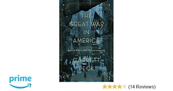The Great War in America: World War I and Its Aftermath: Garrett