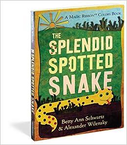 The Splendid Spotted Snake: A Magic Ribbon Book: Amazon.es: Betty Ann Schwartz, Alex Wilensky: Libros en idiomas extranjeros