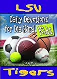 Daily Devotions for Die-Hard Kids LSU Tigers