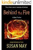 Behind the Fire: A Dark Thriller
