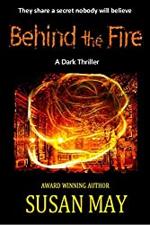 Behind the Fire: A Dark Thriller