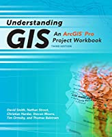 Understanding GIS: An ArcGIS Pro Project Workbook, 3rd Edition Front Cover