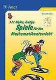 111 kleine, lustige Spiele für den Mathematikunterricht: 1. bis 4. Klasse (Viele klitzekleine Spiele)