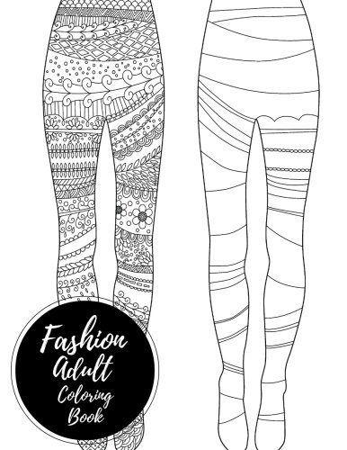 Fashion Adult Coloring Book: Large Stress Relieving, Relaxing Coloring Book For Grownups, Men, & Women. Moderate & Intricate One Sided Designs & Patterns For Leisure & Relaxation.