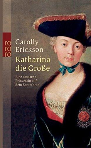 Katharina die Große: Eine deutsche Prinzessin auf dem Zarenthron