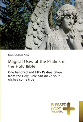 Magical Uses of the Psalms in the Holy Bible: One hundred
