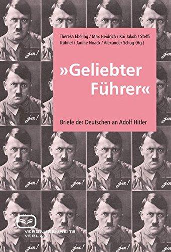 Geliebter Führer: Briefe der Deutschen an Adolf Hitler