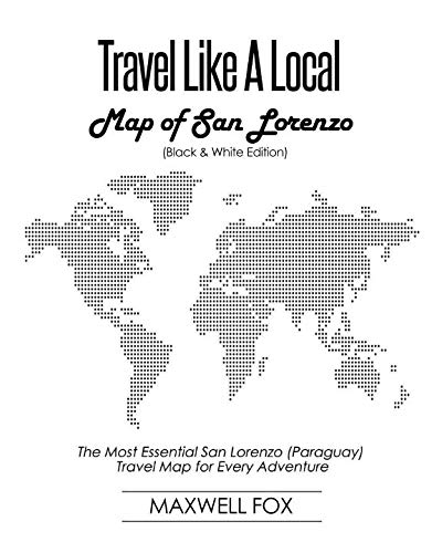 Travel Like a Local - Map of San Lorenzo (Black and White Edition): The Most Essential San Lorenzo...
