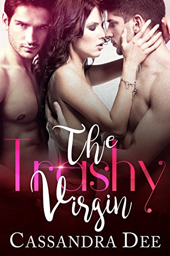 The Trashy Virgin: A Menage Romance by [Dee, Cassandra]