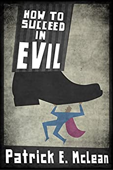 How to Succeed in Evil by [McLean, Patrick E.]