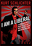I Am a Liberal: A Conservative's Guide to Dealing With Nature's Most Irritating Mistake