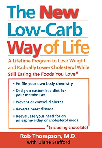The New Low Carb Way of Life: A Lifetime Program to Lose Weight and Radically Lower Cholesterol While Still Eating the Foods You Love, Including Chocolate (Best Diet To Lower Cholesterol And Lose Weight)