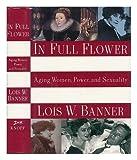 In Full Flower, Lois W. Banner, 0394579437