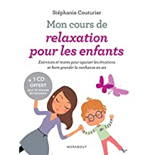 MON COURS DE RELAXATION POUR LES ENFANTS : EXERCICES ET TEXTES POUR APAISER LES ÉMOTIONS ET FAIRE GR